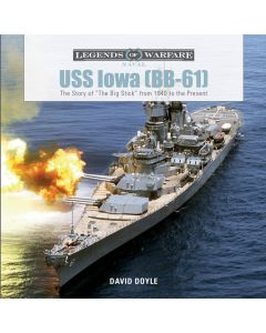 USS Iowa BB-61 The Story of The Big Stick from 1940 to the Present